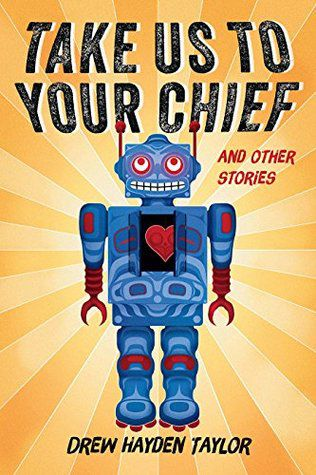 Take Us to Your Chief, And Other Stories by Drew Hayden Taylor