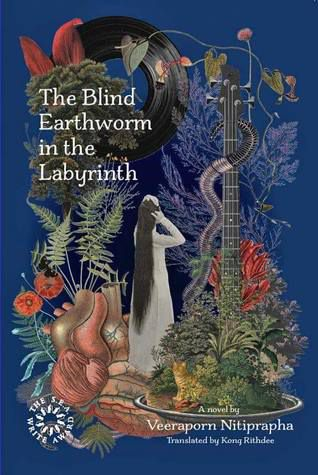 The Blind Earthworm in the Labyrinth by Veeraporn Nitiprapha Cover