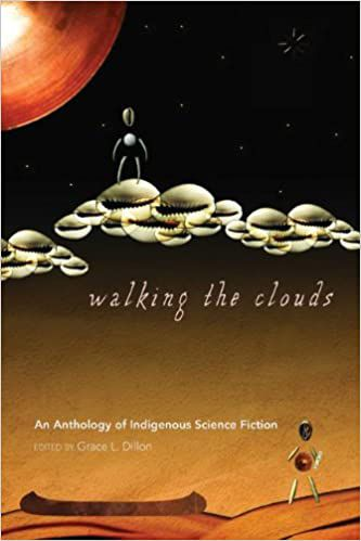 Walking the Clouds: An Anthology of Indigenous Science Fiction edited by Grace L. Dillon cover
