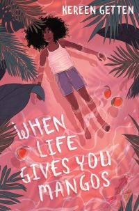 Friendships in Middle Grade Books. When Life Gives You Mangos by Kereen Getten. Link: https://i.gr-assets.com/images/S/compressed.photo.goodreads.com/books/1581973469l/51342422.jpg