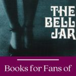 A list of contemporary readalikes for Sylvia Plath's THE BALL JAR, from novels to memoirs that match the classic's style and tone.   sylvia plath  the bell jar   the bell jar readalikes   books for fans of The Bell Jar