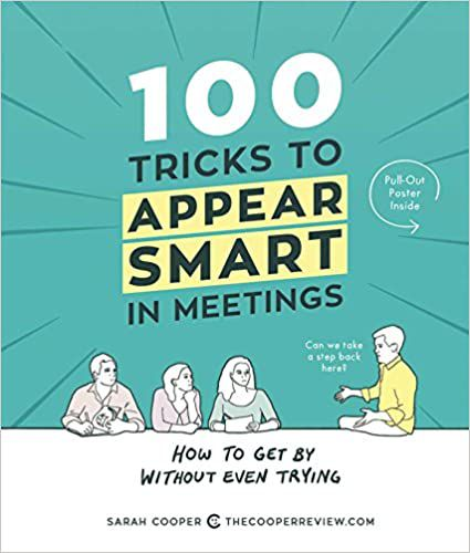 Cover of 100 Tricks to Appear Smart in Meetings by Sarah Cooper