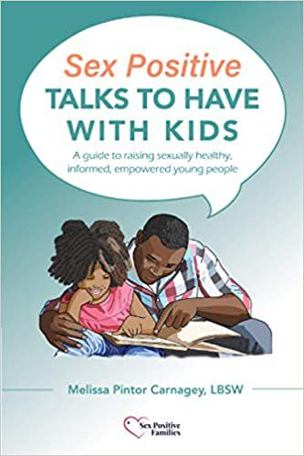 Sex Positive Talks to Have with Kids by Melissa Pintor Carnagey - Best Puberty Books