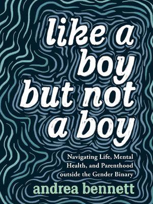 Like a Boy But Not a Boy by Andrea Bennett