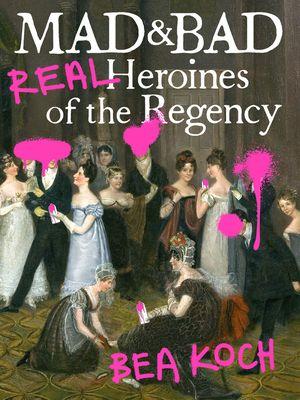 mad and bad real heroines of the regency.jpg.optimal