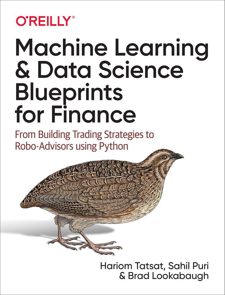 Machine Learning and Data Science Blueprints for Finance: From Building Trading Strategies to Robo-Advisors Using Python by Hariom Tatsat, Sahil Puri, and Brad Lookabaugh   Cover features title on a white background over an illustration of a brown partridge.   machine learning books about finance