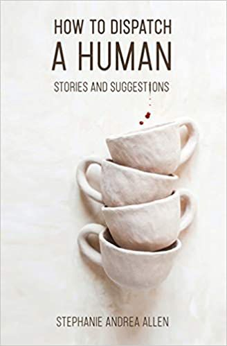 How to Dispatch a Human by Stephanie Andrea Allen