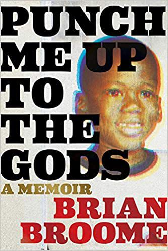 Punch Me Up to the Gods: A Memoir by Brian Broome cover