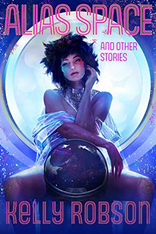 cover of alias space and other stories by kelly robson