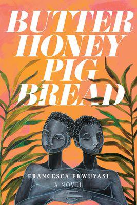 Cover of Butter Honey Pig Bread by Francesca Ekwuyasi