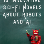 10 Innovative Sci-Fi Novels About Robots and AI