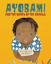 Ayobami and the Names of the Animals by Pilar Lopez Avila
