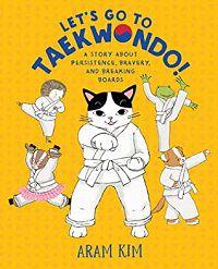 Let's Go to Taekwondo by Aram Kim