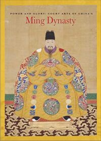 Power and Glory Court Arts of China's Ming Dynasty by He Li Michael Knight Kaz Tsuruta Chinese Art History