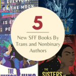 5 Recent and Upcoming SFF Books By Trans and Nonbinary Authors