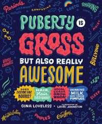 Puberty Is Gross but Also Really Awesome by Gina Loveless and Lauri Johnston - Best Puberty Books