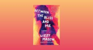 cover image of Between the Bliss and Me by Lizzy Mason by Lizzy Mason imposed on a gold and coral gradient background