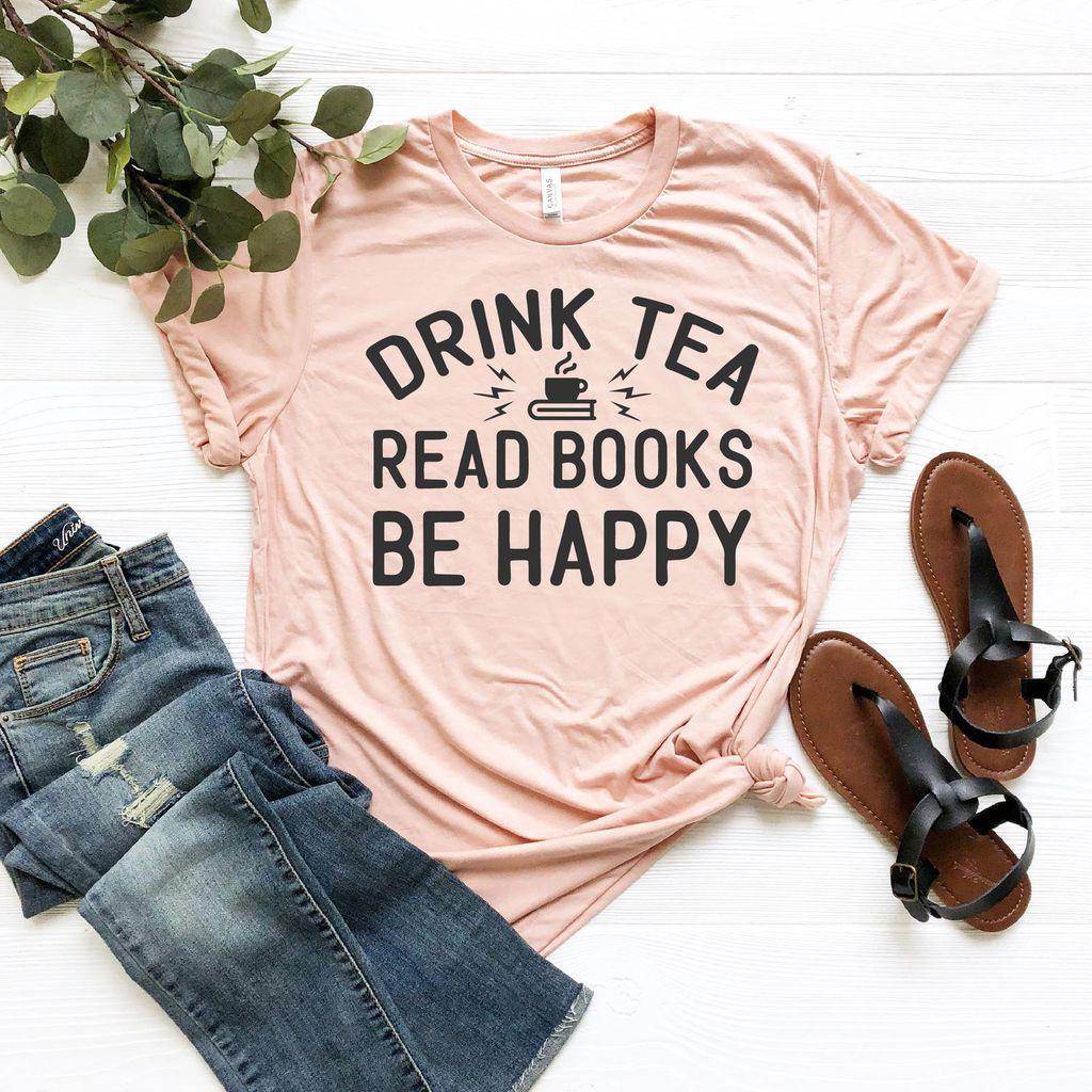 drink tea, read books, be happy shirt