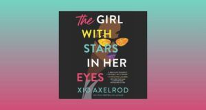 cover image of The Girls with Stars in Her Eyes by Xio Axelrod against an aqua and pink gradient background