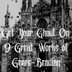 Get Your Ghoul On 9 Great Works of Genre-Bending Gothic Fiction graphic