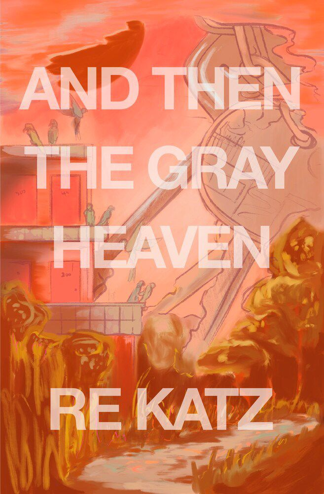 And Then the Gray Heaven by RE Katz