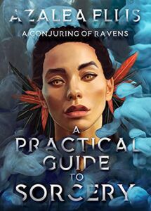 A Practical Guide to Sorcery: A Conjuring of Ravens