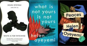 a collage of three of Helen Oyeyemi's book covers: White is for Witching, What Is Yours Is Not Yours, and Peaces