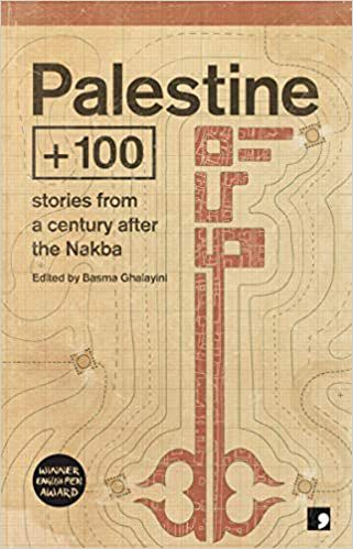 cover image of Palestine+100: Stories from the Century After the Nakba edited by Basma Ghalayini