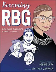 cover image of Becoming RGB: Ruth Bader Ginsberg's Journey to Justice by Debbie Levy, illustrated by Whitney Gardner