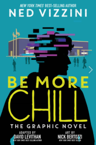 cover image of Be More Chill: The Graphic Novel by Ned Vizzini, David Levithan, and illustrated by Nick Bertozzi