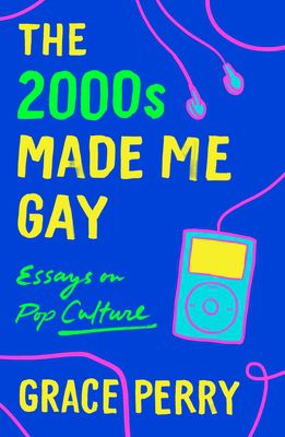 The 2000s Made Me Gay by Grace Perry book cover