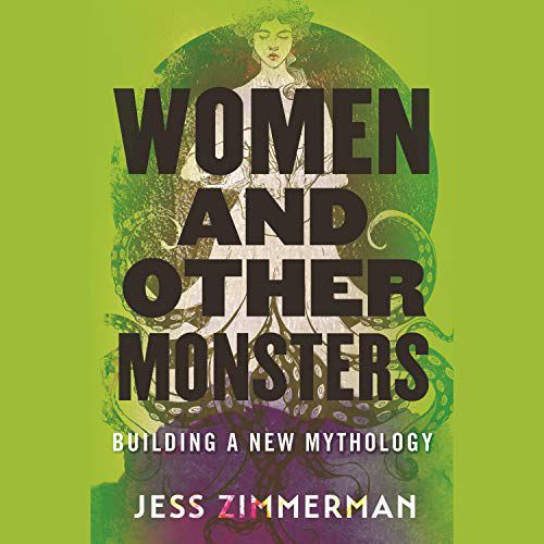 audiobook cover image of Women And Other Monsters: Building a New Mythology by Jess Zimmerman