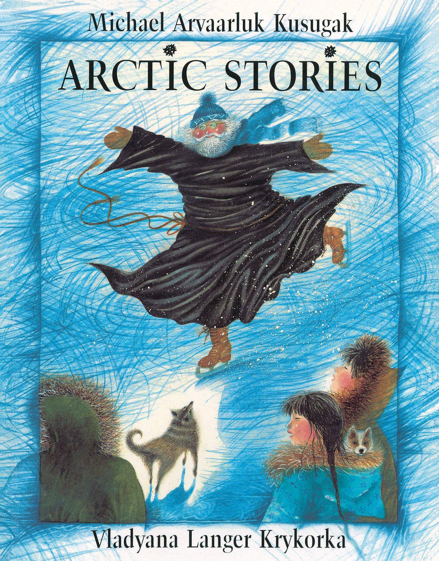 Arctic Stories by Michael Kusugak