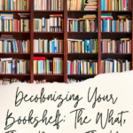 Decolonizing Your Bookshelf The What, The Why, and The How