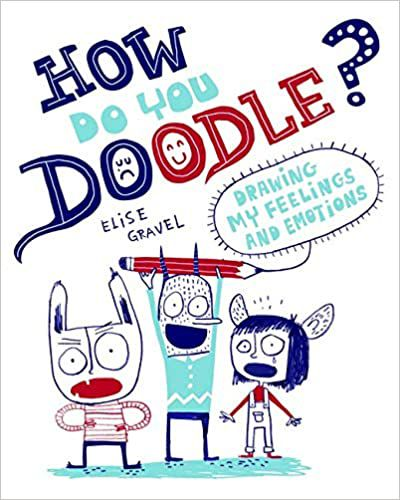 How Do You Doodle?: Drawing My Feelings and Emotions