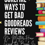 Surefire Ways to Get Bad Goodreads Reviews (No Matter How Good the Book Is)