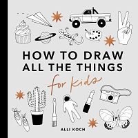 Cover of how to draw all the things for kids by koch
