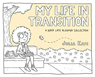 My Life in Transition by Julia Kaye
