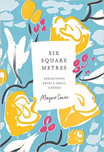 Six Square Metres: Reflections from a Small Garden cover