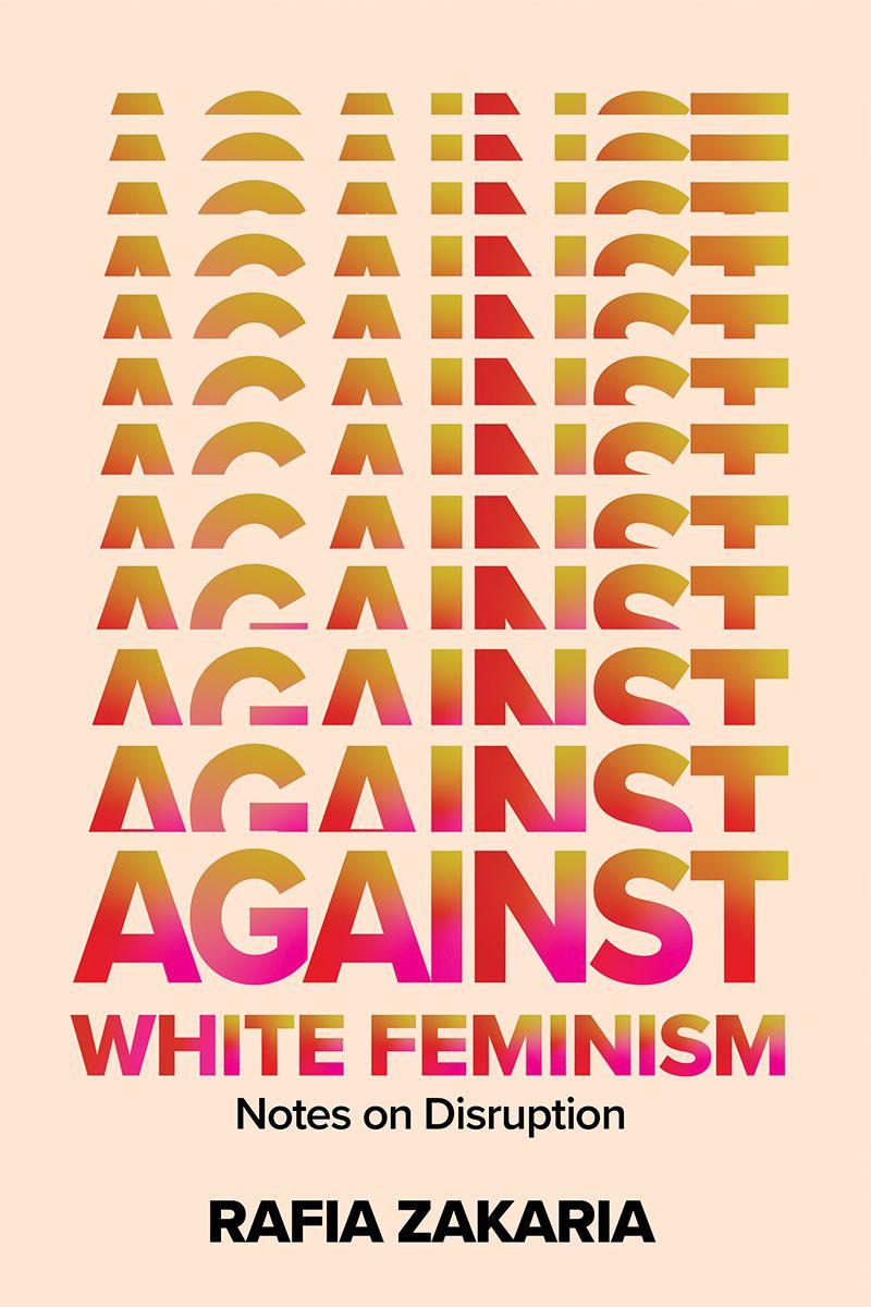 Against White Feminism by Rafia Zakaria book cover