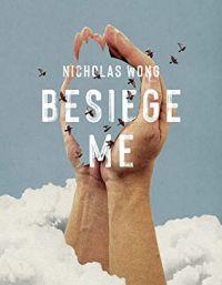 Besiege Me by Nicholas Wong