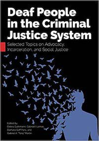 """A graphic of the cover of Deaf People in the Criminal Justice System: Selected Topics on Advocacy, Incarceration, and Social Justice by Debra Guthmann, Gabriel I. Lomas, Damara Goff Paris, and Gabriel A. """"Tony"""" Martin"""