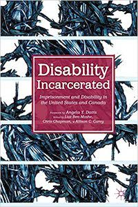 A graphic featuring the cover of Disability Incarcerated: Imprisonment and Disability in the United States and Canada edited by L. Ben-Moshe, C. Chapman, and A. Carey