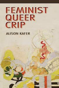 A graphic featuring the cover of Feminist, Queer, Crip. by Allison Kafer