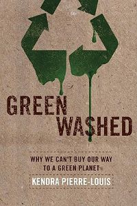 Green Washed: Why We Can't Buy Our Way to a Green Planet by Kendra Pierre-Louis