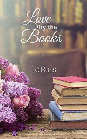 book cover of Love by the Books by Té Russ