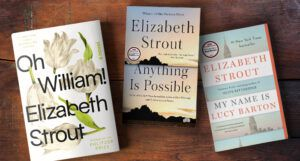 Covers of three Elizabeth Strout including Oh William!, Anything Is Possible, and My Name Is Lucy