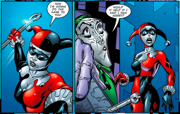 """Two panels from Batman: Harley Quinn.  Panel 1: Harley angrily raises a wrench and says """"Now I'm gonna do the same to you!""""  Panel 2: The Joker makes cow eyes and says """"Would it help if I said I was sorry?"""" Harley, shocked, drops the wrench."""