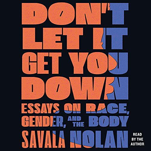 audiobook cover image of Don't Let It Get You Down: Essays on Race, Gender, and the Body by Savala Nolan