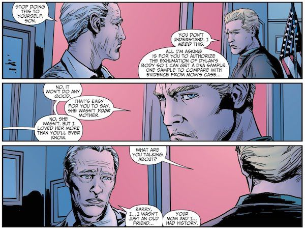 """Three panels from a Flash comic.  Panel 1: Darryl and Barry stand in an office, both looking unhappy.  Darryl: """"Stop doing this to yourself, son.""""  Barry: """"You don't understand. I need this. All I'm asking is for you to authorize the exhumation of Dylan's body so I can get a DNA sample. One sample to compare with evidence from Mom's case...""""  Panel 2: Darryl: """"No. It won't do any good.""""  Barry: """"That's easy for you to say. She wasn't your mom.""""  Darryl: """"No, she wasn't. But I loved her more than you'll ever know.""""  Panel 3: Barry: """"What are you talking about?""""  Darryl: """"Barry, I...I wasn't just an old friend... Your mom and I...had history."""""""